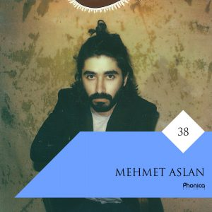 Mehmet Aslan - Phonica Mix Series 38