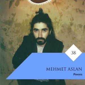 Mehmet Aslan - Phonica Mix Series 38