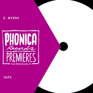 Phonica Premiere: E. Myers - Taps