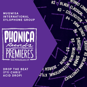 Phonica Premiere: Mugwisa International Xylophone Group - Drop the Beat (FYI Chris' Acid Drop)