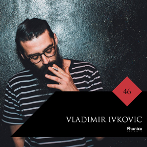 Phonica Guest Mix Vladimir Ivkovic